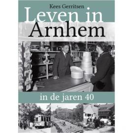 Leven in Arnhem in de jaren 40 (als nieuw)