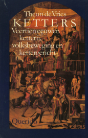 KETTERS - Veertien eeuwen ketterij, volksbeweging en kettergericht