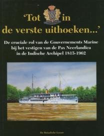 Tot in de verste uithoeken - De cruciale rol van de Gouvernements-Marine bij het vestigen van de Pax Neerlandica in de Indische Archipel 1815-1962