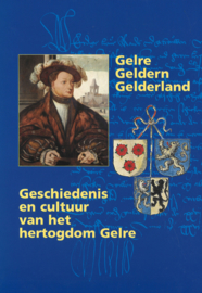 Gelre Geldern Gelderland - Geschiedenis en cultuur van het hertogdom Gelre