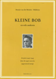 Kleine Bob en vele anderen - De jaren 1940-1945 door de ogen van een opgroeiend meisje