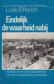 Eindelijk de waarheid nabij - Analyses en emoties naar aanleiding van het bombardement op Rotterdam