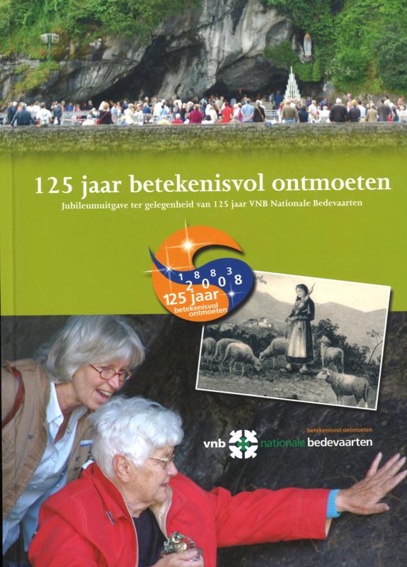 125 jaar betekenisvol ontmoeten - Jubileumuitgave ter gelegenheid van 125 jaar VNB Nationale Bedevaarten