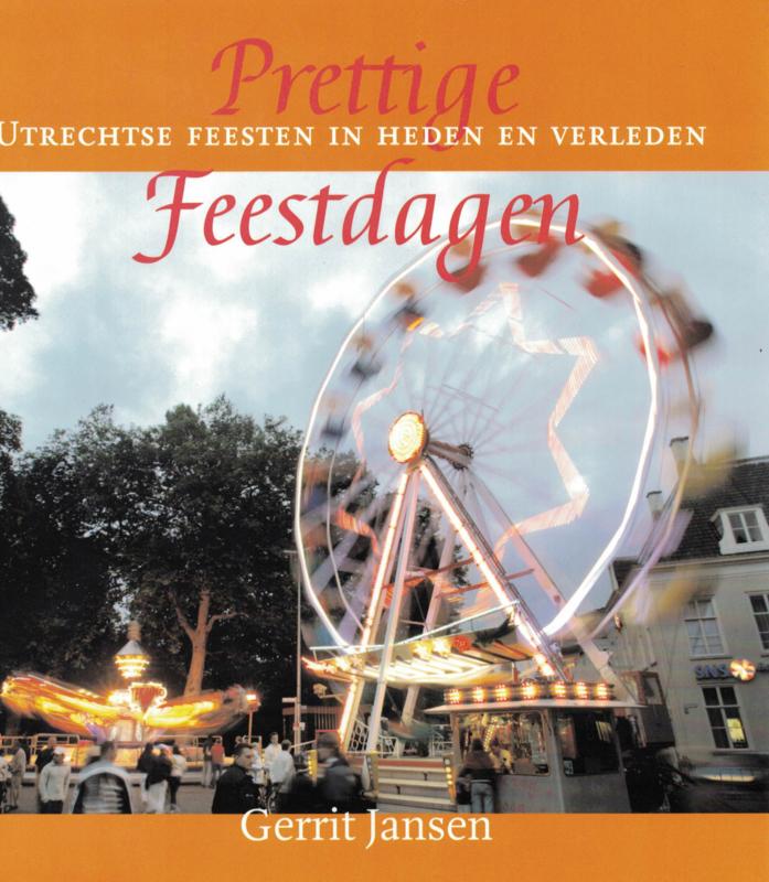Prettige feestdagen - Utrechtse feesten in heden en verleden