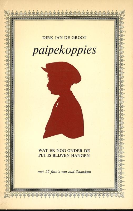 Paipekoppies - Wat er nog onder de pet is blijven hangen, met 22 foto's van oud-Zaandam