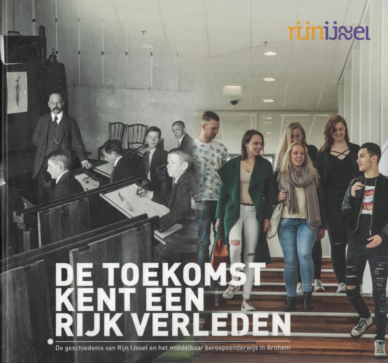 De toekomst kent een rijk verleden - De geschiedenis van Rijn IJssel in Arnhem (2e-hands)