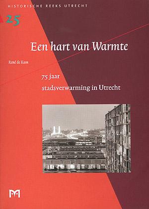 Een hart van warmte - 75 jaar stadsverwarming in Utrecht