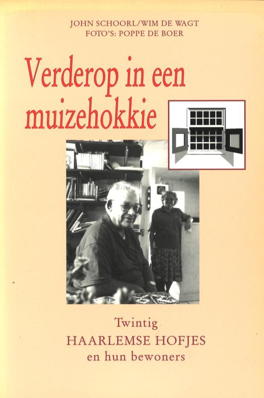 Verderop in een muizehokkie - Twintig Haarlemse Hofjes en hun bewoners