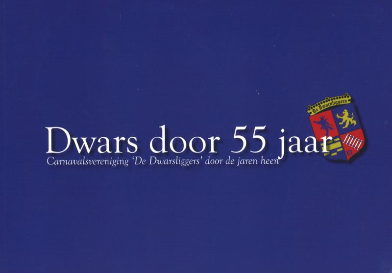 Dwars door 55 jaar - Carnavalsvereniging 'De Dwarsliggers' door de jaren heen (2e-hands)