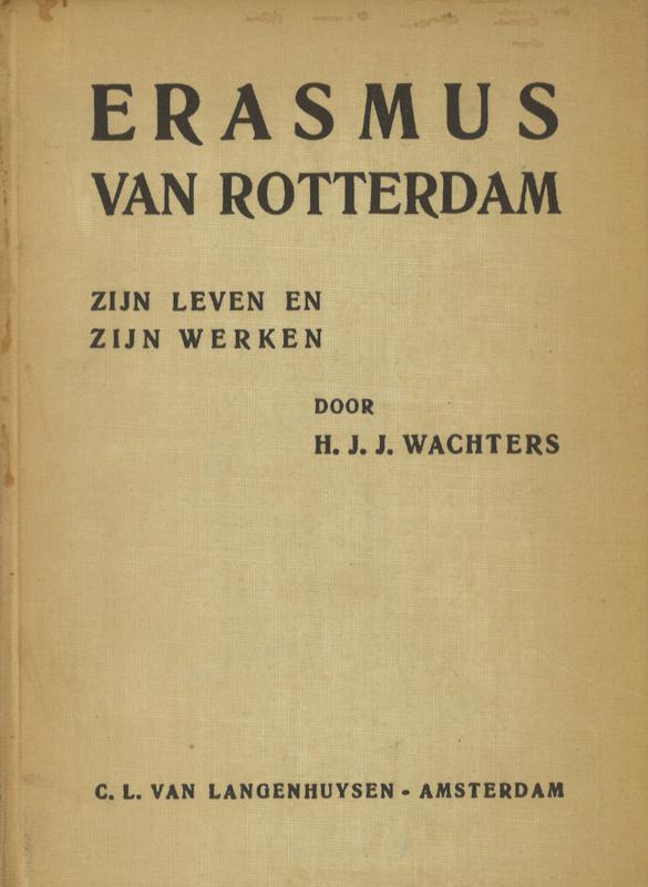 Erasmus van Rotterdam - Zijn leven en zijn werken