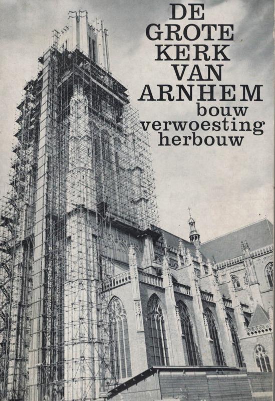 De Grote Kerk van Arnhem - Bouw, verwoesting en herbouw (2e-hands)