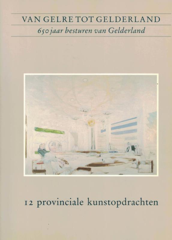 Van Gelre tot Gelderland - 650 jaar besturen van Gelderland (2e-hands)