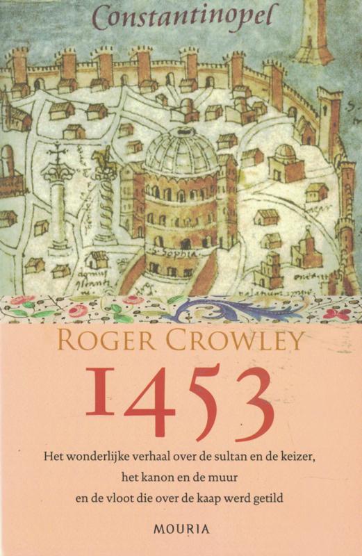 1453 - Het wonderlijke verhaal over de sultan en de keizer, het kanon en de muur en de vloot die over de kaap werd getild