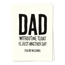 Dad, without me today is just another day - kaartje
