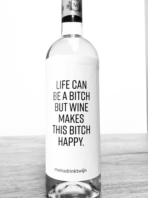 zelfklevend wijnetiket life can be a bitch but wine make this bitch happy, Mama Drinkt Wijn