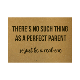 Ansichtkaart - There's no such thing as a perfect parent, so just be a real one