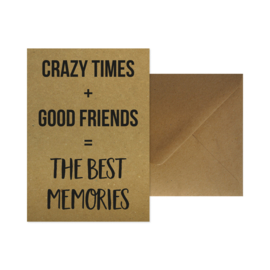 Wenskaart - Crazy times + good friends = the best memories