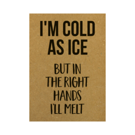 Ansichtkaart - I'm cold as ice but in the right hands I'll melt