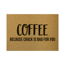 Ansichtkaart - Coffee because crack is bad for you
