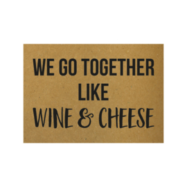 Ansichtkaart - We go together like wine & cheese