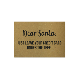 Kerstkaart - Dear Santa, just leave your credit card under the tree