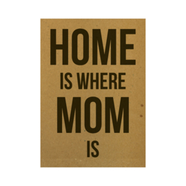 Ansichtkaart - Home is where mom is
