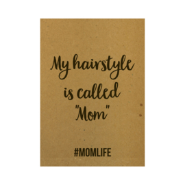 "Ansichtkaart - My hairstyle is called ""Mom"" #momlife"