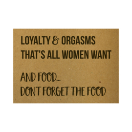 Ansichtkaart - Loyalty and orgasms that's all women want and food... don't forget the food