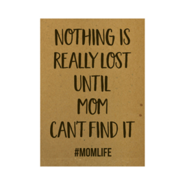 Ansichtkaart - Nothing is really lost until mom can't find it #momlife