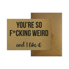 Wenskaart - You're so fucking weird and I like it