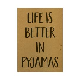 Ansichtkaart - Life is better in pyjamas
