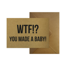 Wenskaart - WTF!? You made a baby!