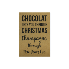 Kerstkaart - Chocolat gets you through Christmas Champagne through New Years Eve