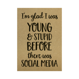 Kraft poster -  I'm glad I was young & stupid before there was social media