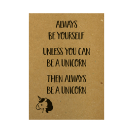 Ansichtkaart - Always be yourself. Unless you can be a unicorn. Then always be a unicorn