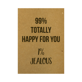 Ansichtkaart - 99% totally happy for you 1% jealous