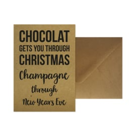 Kerstkaart met envelop - Chocolat gets you through Christmas Champagne through New Years Eve