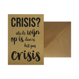 Wenskaart - Crisis? Als de wijn op is dan is het pas crisis