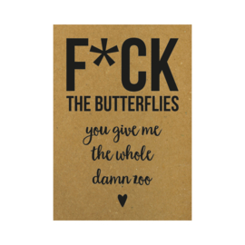 Valentijnskaart - F*CK the butterflies you give me the whole damn zoo
