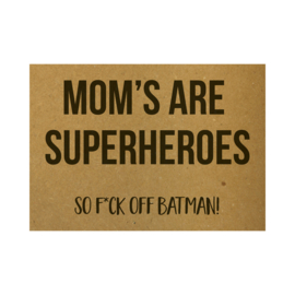 Ansichtkaart - Mom's are superheroes So f*ck off batman!