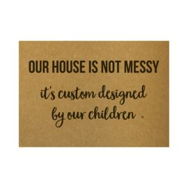 Ansichtkaart - Our house is not messy, it's custom designed by our children