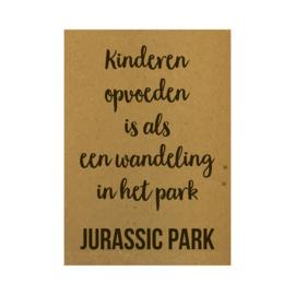 Ansichtkaart - Kinderen opvoeden is als een wandeling in het park, Jurassic Park