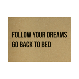 Kraft poster -  Follow your dreams go back to bed