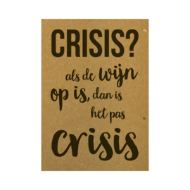 Ansichtkaart - Crisis? Als de wijn op is, dan is het pas crisis