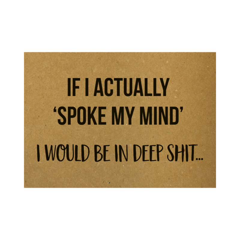 Ansichtkaart - If I actually 'spoke my mind' I would be in deep shit...