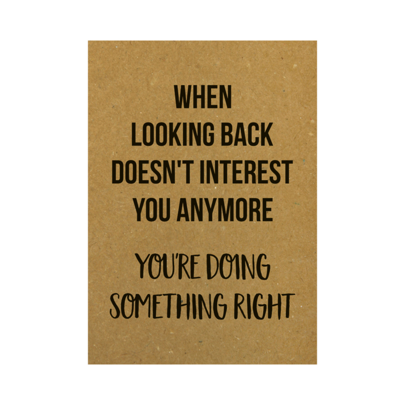 Ansichtkaart - When looking back doesn't interest you anymore you're doing something right