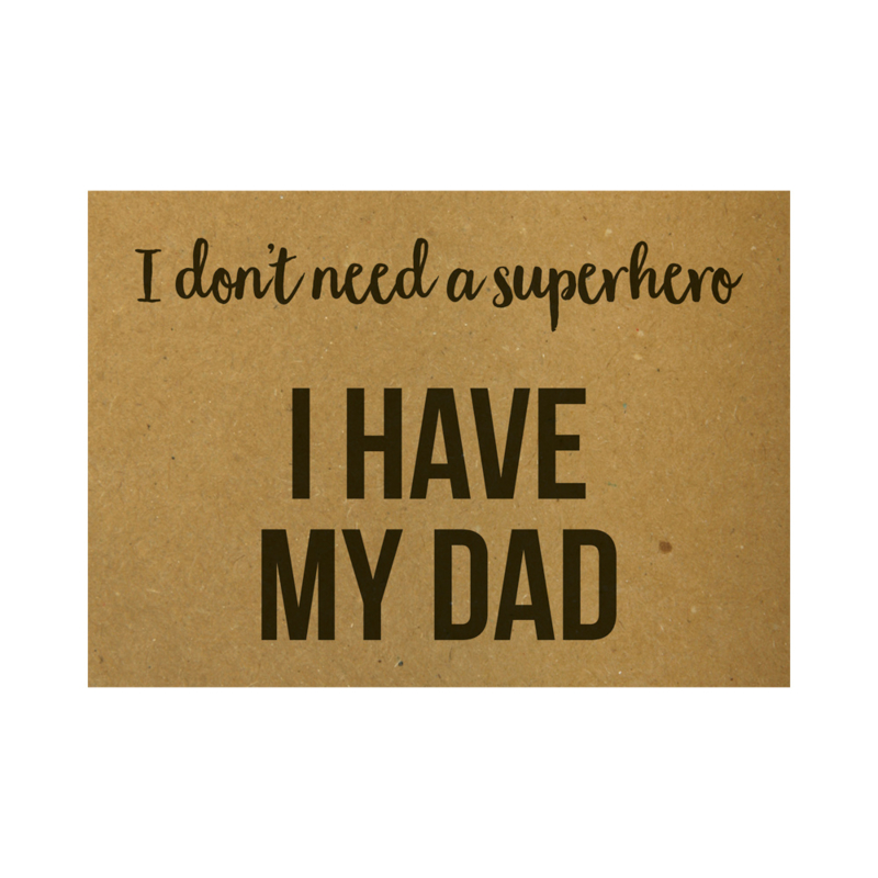 Ansichtkaart - I don't need a superhero I have my dad