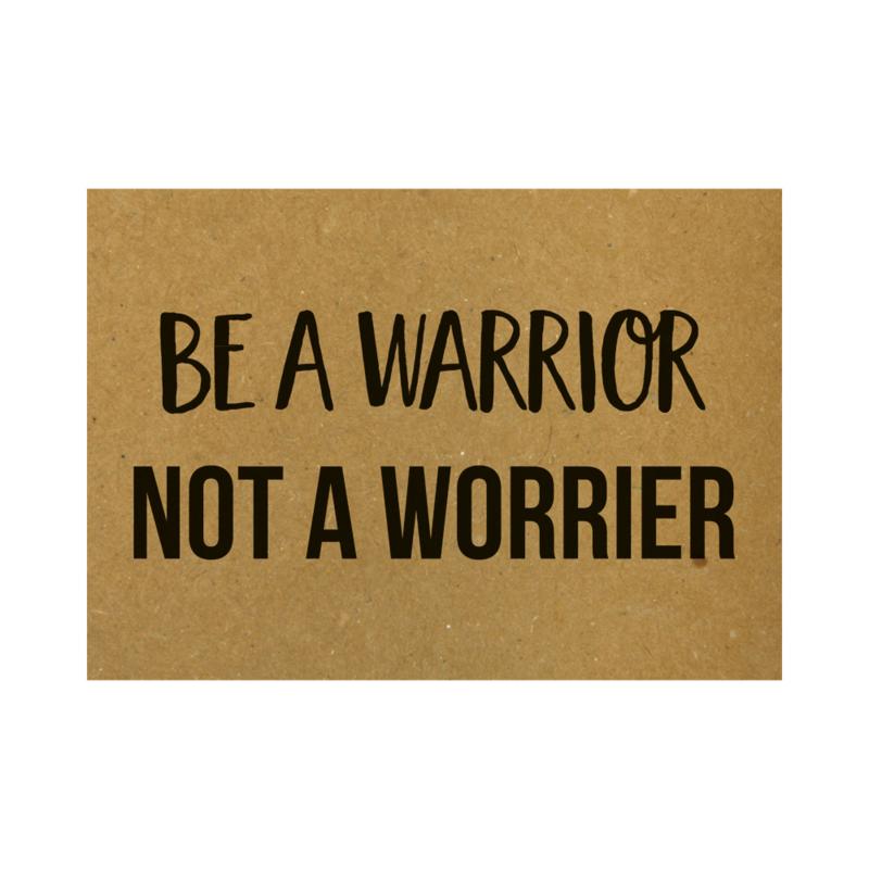 Ansichtkaart - Be a warrior not a worrier