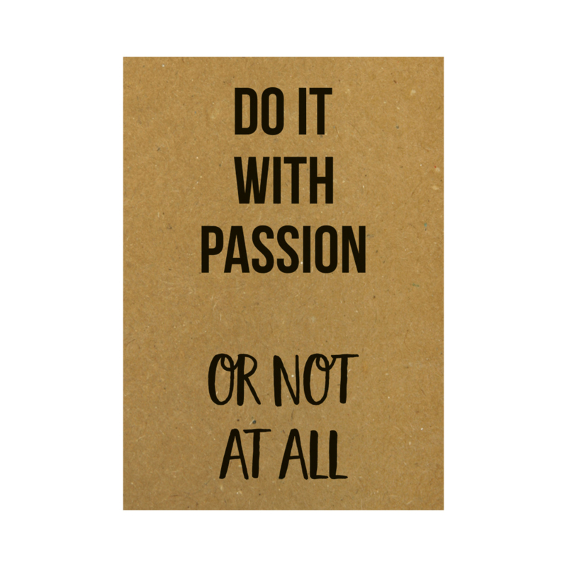 Ansichtkaart - Do it with passion or not at all