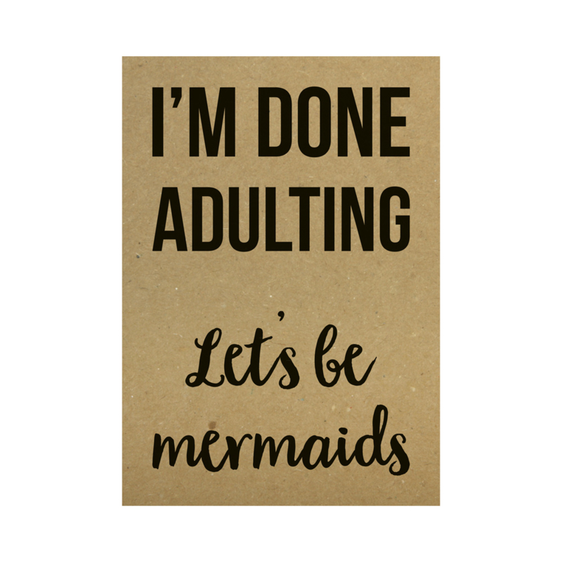 Kraft poster -  I'm done adulting let's be mermaids